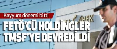 Fetö'cü Holdingler Tmsf'ye Devredildi