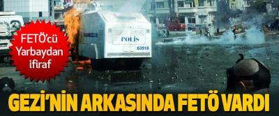 FETÖ'cü Yarbaydan ifiraf: Gezi'nin Arkasında Fetö Vardı