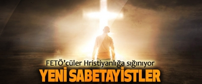 FETÖ'cüler Hristiyanlığa sığınıyor:  Yeni Sabetayistler
