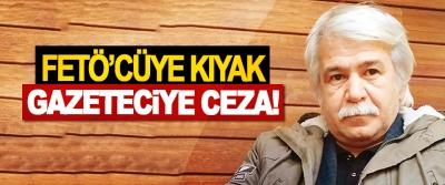 FETÖ'cüye Kıyak Gazeteciye Ceza!