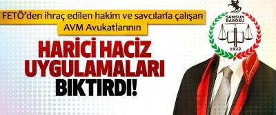 FETÖ'den ihraç edilen hakim ve savcılarla çalışan AVM Avukatlarının harici haciz uygulamaları bıktırdı!