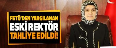 FETÖ'den yargılanan eski rektör tahliye edildi!