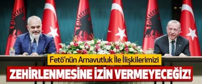 Fetö'nün Arnavutluk İle İlişkilerimizi Zehirlenmesine İzin Vermeyeceğiz!