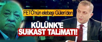FETÖ'nün elebaşı Gülen'den Külünk'e suikast talimatı!