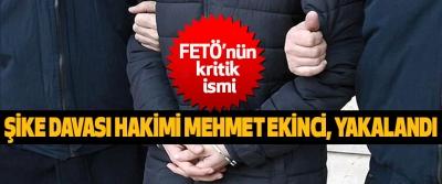 FETÖ'nün kritik ismi 'Şike Davası' Hakimi Mehmet Ekinci, Yakalandı