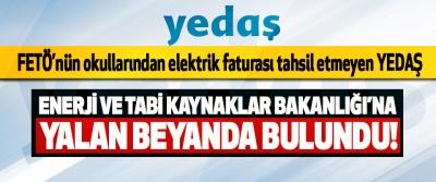 FETÖ'nün okullarından elektrik faturası tahsil etmeyen YEDAŞ Enerji ve tabi kaynaklar bakanlığı'na yalan beyanda bulundu!
