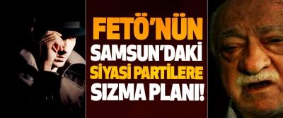 FETÖ'nün Samsun'daki Siyasi Partilere Sızma Planı!