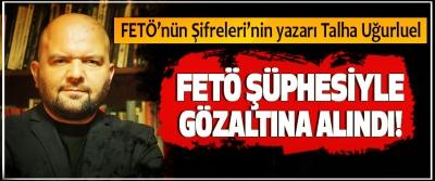 FETÖ'nün Şifreleri'nin yazarı Talha Uğurluel FETÖ Şüphesiyle Gözaltına Alındı!