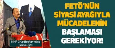 FETÖ'nün Siyasi Ayağıyla Mücadelenin Başlaması Gerekiyor!