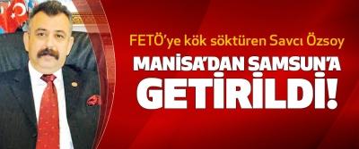 FETÖ'ye kök söktüren Savcı Özsoy Manisa'dan Samsun'a getirildi!