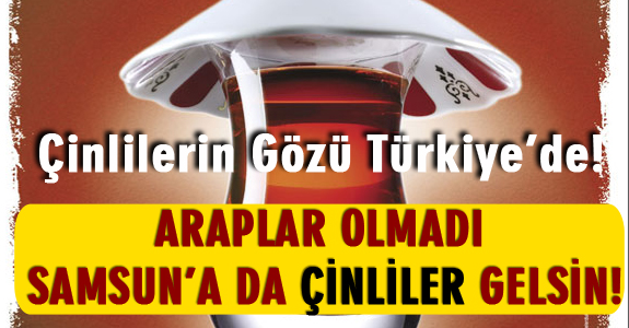 ARAPLAR OLMADI SAMSUN'A ÇİNLİLER GELSİN!