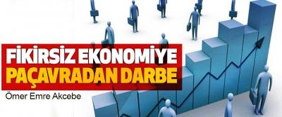 Fikirsiz Ekonomiye Paçavradan Darbe