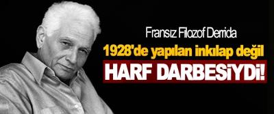 Fransız Filozof Derrida: 1928'de yapılan inkılap değil Harf Darbesiydi!
