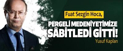 Fuat Sezgin Hoca, Pergeli Medeniyetimize Sâbitledi Gitti!