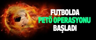 Futbolda Fetö Operasyonu Başladı