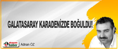 Galatasaray Karadenizde Boğuldu!