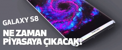 Galaxy s8 ne zaman piyasaya çıkacak!