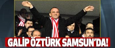 Galip Öztürk Samsun'da