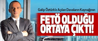 Galip Öztürk'e Açılan Davaların Kaynağının Fetö olduğu ortaya çıktı!