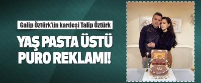 Galip Öztürk'ün Kardeşi Talip Öztürk Yaş Pasta Üstü Puro Reklamı!