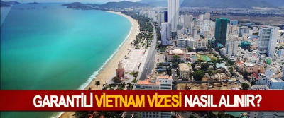 Garantili Vietnam Vizesi Nasıl Alınır?