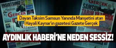Gazete Gerçek Aydınlık haberi'ne neden sessiz!