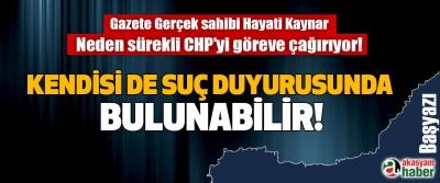 Gazete Gerçek sahibi Hayati Kaynar neden sürekli CHP'yi göreve çağırıyor!