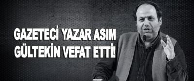 Gazeteci Yazar Asım Gültekin Vefat Etti!