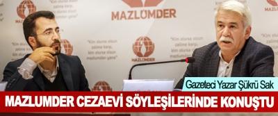 Gazeteci Yazar Şükrü Sak MAZLUMDER Cezaevi söyleşilerinde Konuştu