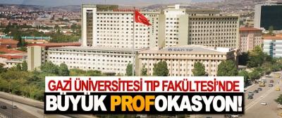 Gazi Üniversitesi Tıp Fakültesi'nde Büyük Profokasyon!