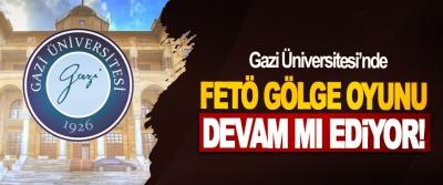 Gazi Üniversitesi'nden FETÖ Gölge Oyunu Devam mı Ediyor!