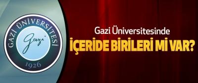 Gazi Üniversitesinde İçeride Birileri mi var?