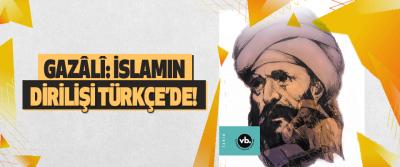 Gazâlî: İslamın Dirilişi Türkçe'de!