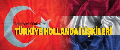 Geçmişten Günümüze Türkiye Hollanda İlişkileri