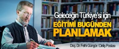 Geleceğin Türkiye'si için Eğitimi Bugünden Planlamak