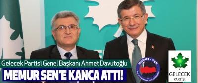Gelecek Partisi Genel Başkanı Ahmet Davutoğlu Memur Sen'e kanca attı!
