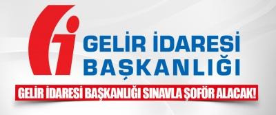 Gelir İdaresi Başkanlığı Sınavla Şoför Alacak!