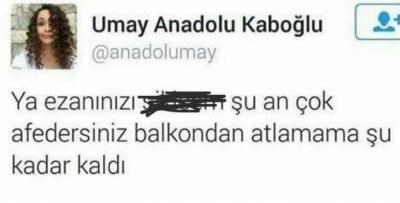 Genç Oyuncu Umay Anadolu Kaboğlu twitterdan ezana küfretti!