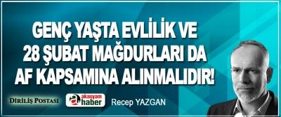 Genç Yaşta Evlilik Ve 28 Şubat Mağdurları Da Af Kapsamına Alınmalıdır!