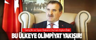 Gençlik ve Spor Bakanı Osman Aşkın Bak: Bu ülkeye olimpiyat yakışır!