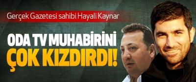 Gerçek Gazetesi sahibi Hayali Kaynar Oda tv muhabirini çok kızdırdı!