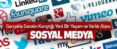Gerçekle Sanalın Karıştığı Yeni Bir Yaşam ve Varlık Alanı: sosyal medya
