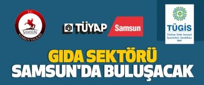 Gıda Sektörü Samsun'da Buluşacak