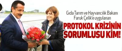 Gıda Tarım ve Hayvancılık Bakanı Faruk Çelik'e uygulanan Protokol krizinin sorumlusu kim!