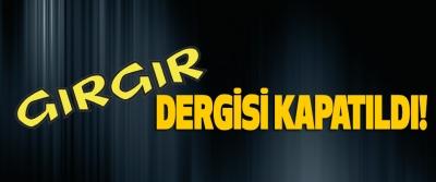 Gırgır dergisi kapatıldı!