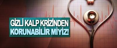 Gizli kalp krizinden korunabilir miyiz!
