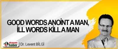 Good Words Anoint A Man, İll Words Kill A Man