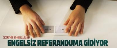Görme Engelliler Engelsiz Referanduma Gidiyor