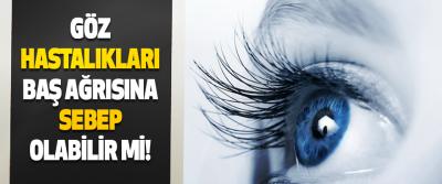 Göz Hastalıkları Baş Ağrısına Sebep Olabilir mi!