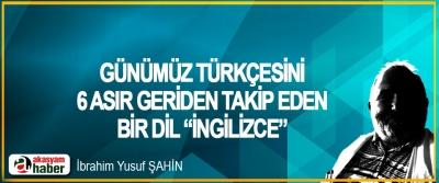 """Günümüz Türkçesini 6 Asır Geriden Takip Eden Bir Dil """"İngilizce"""""""